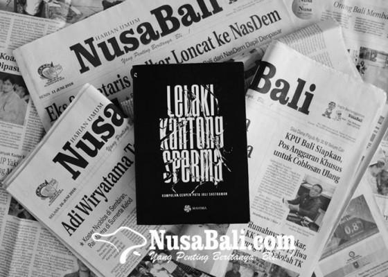 Nusabali.com - berkenalan-dengan-lelaki-kantong-sperma-buku-karangan-sastrawan-asal-kota-serombotan